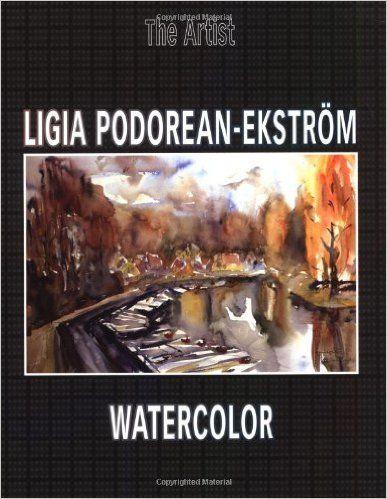 Amazon.com: Ligia Podorean-Ekstrom: Watercolor (Masters of Today) (9789189685000): Petru Russu (Petru Rusu), Petru Russu: Books