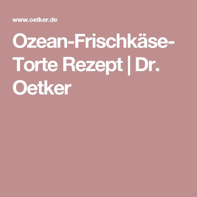 Ozean-Frischkäse-Torte Rezept   Dr. Oetker