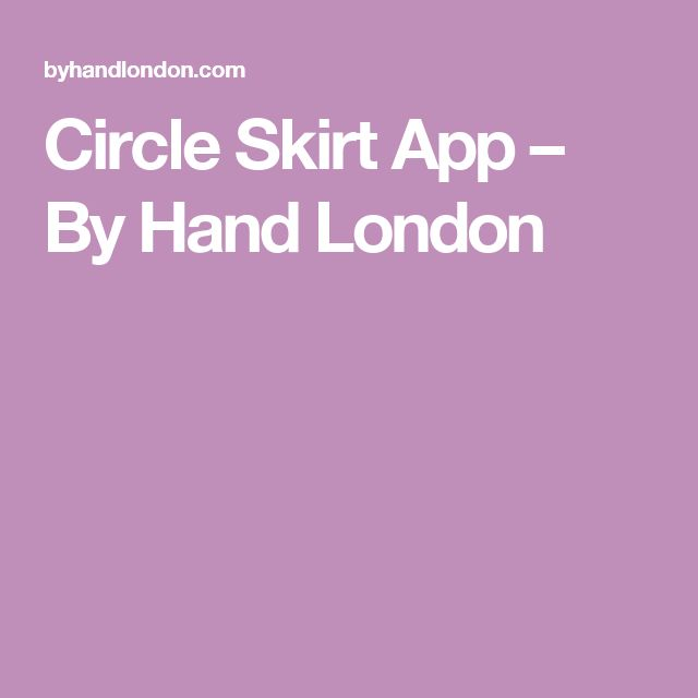 Circle Skirt App – By Hand London