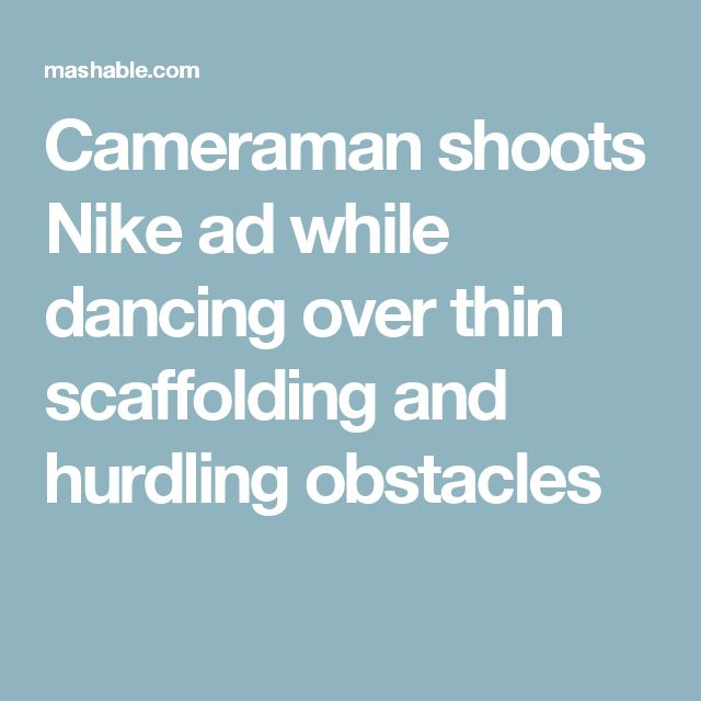 Cameraman shoots Nike ad while dancing over thin scaffolding and hurdling obstacles
