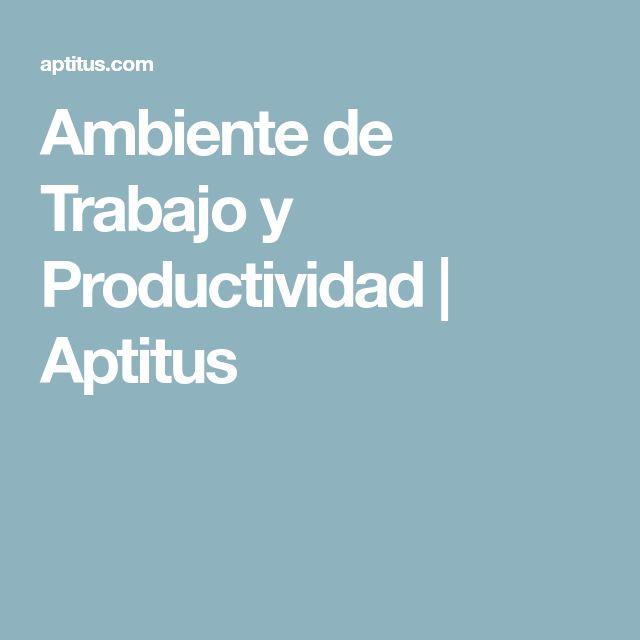 Ambiente de Trabajo y Productividad | Aptitus