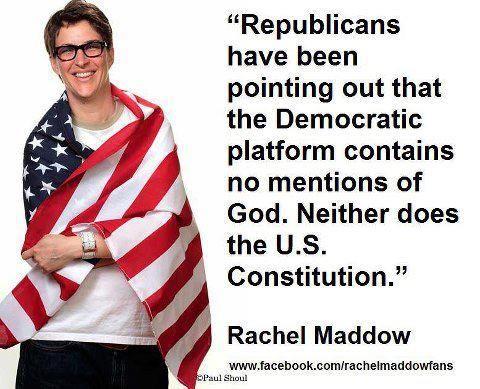 Rachel Maddow - http://dailyatheistquote.com/atheist-quotes/2013/03/26/rachel-maddow/