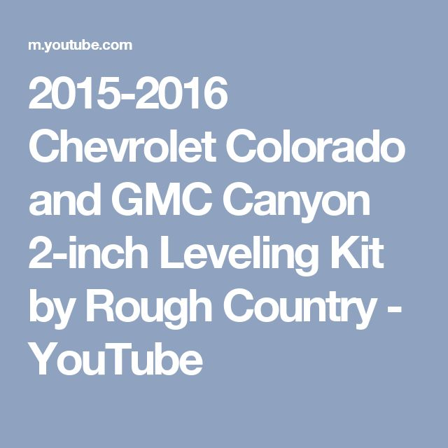 2015-2016 Chevrolet Colorado and GMC Canyon 2-inch Leveling Kit by Rough Country - YouTube