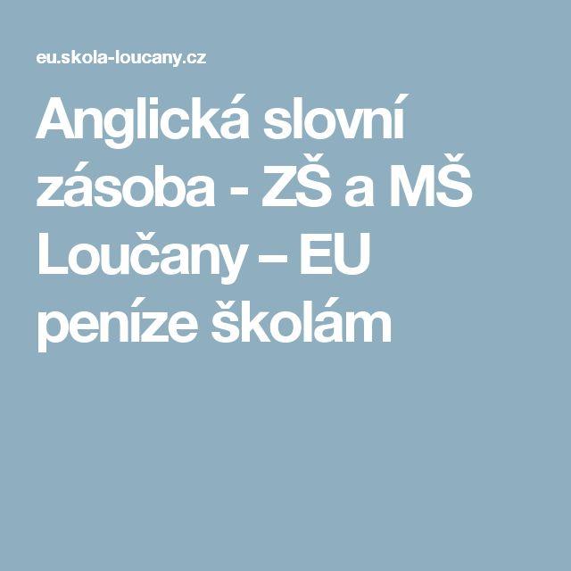 Anglická slovní zásoba - ZŠ a MŠ Loučany – EU peníze školám