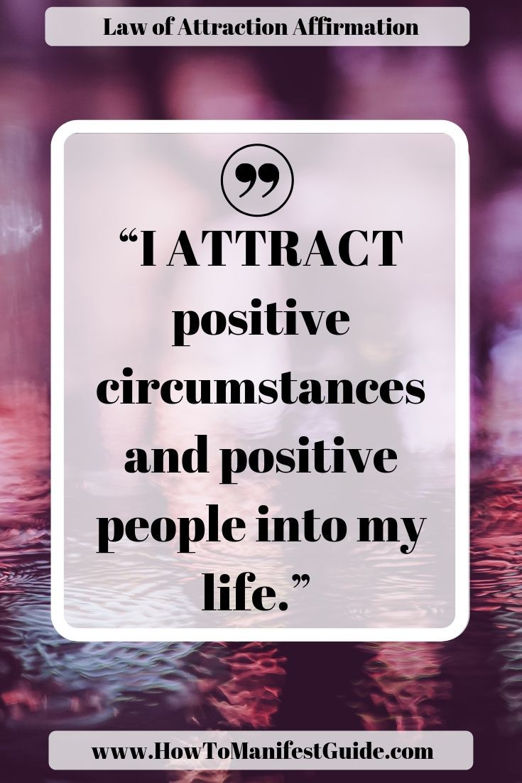 Law of Attraction Affirmation – I ATTRACT positive circumstances and positive people into my life