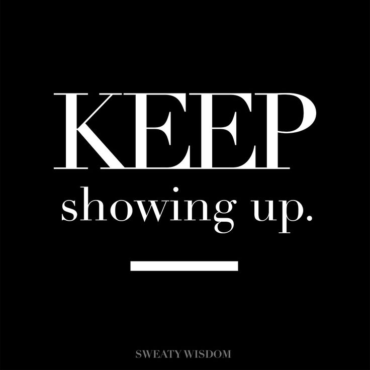 Show up. It's the foundation of living a life that's big, passionate and fulfills you. Just keep showing up.