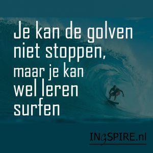 Je kan de golven niet stoppen, maar je kan wel leren surfen - ingspire.nl