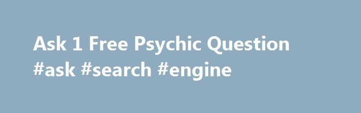 Ask 1 Free Psychic Question #ask #search #engine http://ask.remmont.com/ask-1-free-psychic-question-ask-search-engine/  #ask a psychic a free question # Ask 1 Free Psychic Question Whichever life issues you are facing, the psychics of Ask 1 Free Psychic Question page can give satisfactory instructions for you to handle. As a result, you can…Continue Reading