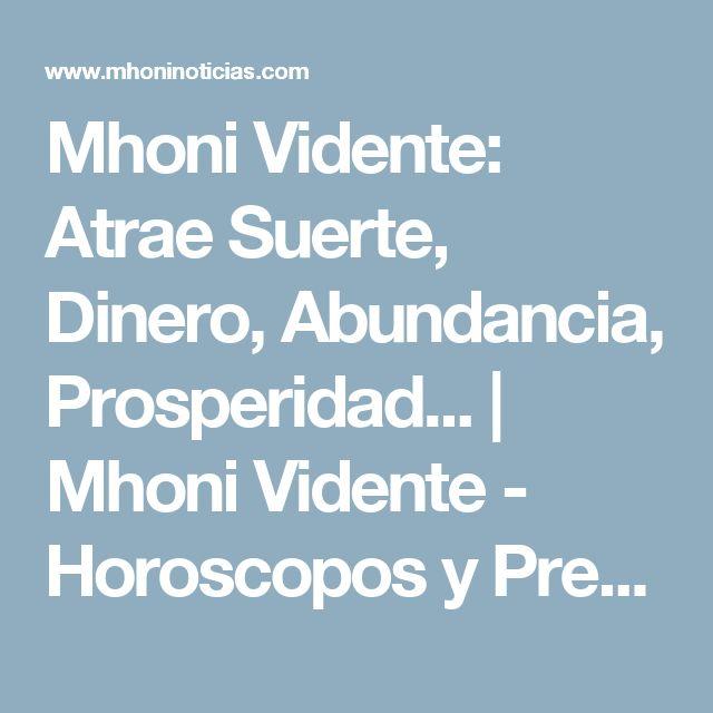 Mhoni Vidente: Atrae Suerte, Dinero, Abundancia, Prosperidad... | Mhoni Vidente - Horoscopos y Predicciones
