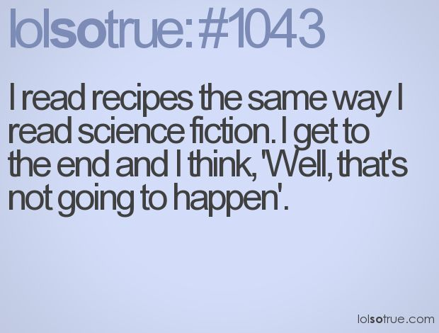 Soo True, Reading Science, Reading Recipe, 5 Ingredients, So True, Ingredients Lists, Science Fiction, So Funny, True Stories