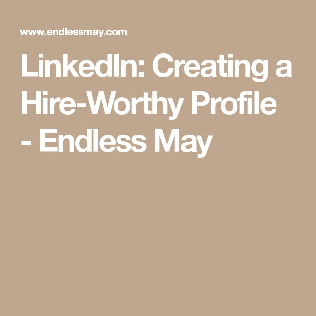 LinkedIn: Creating a Hire-Worthy Profile - Endless May