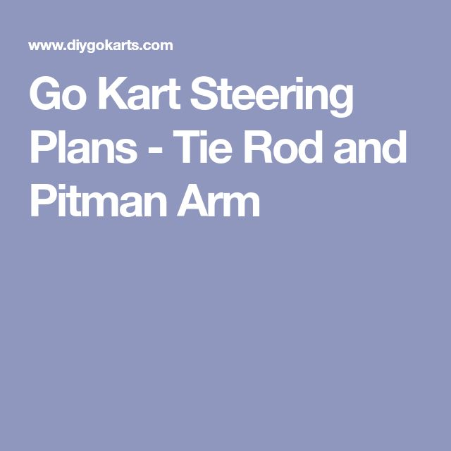 Go Kart Steering Plans - Tie Rod and Pitman Arm