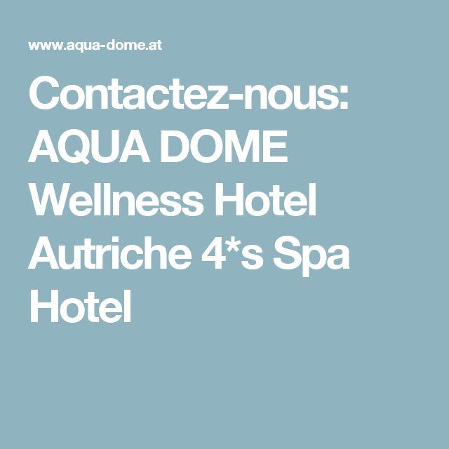 Contactez-nous: AQUA DOME Wellness Hotel Autriche 4*s Spa Hotel