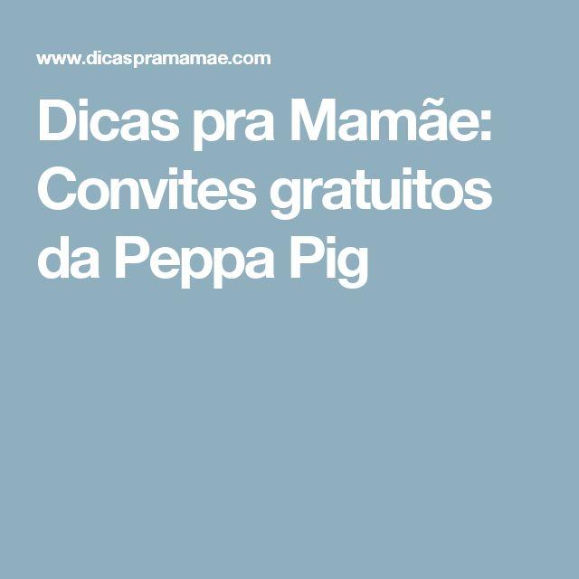 Dicas pra Mamãe: Convites gratuitos da Peppa Pig