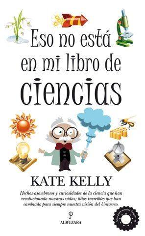 Eso no esta en mi libro de ciencias, de Kate Kelly
