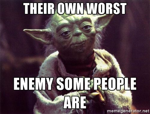 their own worst enemy some people are - Yoda | Meme Generator