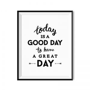 Today is a good day - plakat