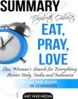 Read Online Elizabeth Gilbertâs Eat Pray Love Summary.