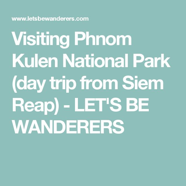Visiting Phnom Kulen National Park (day trip from Siem Reap) - LET'S BE WANDERERS