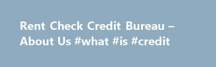 """Rent Check Credit Bureau – About Us #what #is #credit http://credit.remmont.com/rent-check-credit-bureau-about-us-what-is-credit/  #credit bureau check # About Us Rent Check Credit Bureau is """"The Housing Industry's Credit Bureau"""" specializing in tenant screening Read More...The post Rent Check Credit Bureau – About Us #what #is #credit appeared first on Credit."""