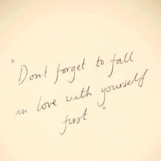 N'oublie pas de toujours tomber amoureuse de toi avant tout !