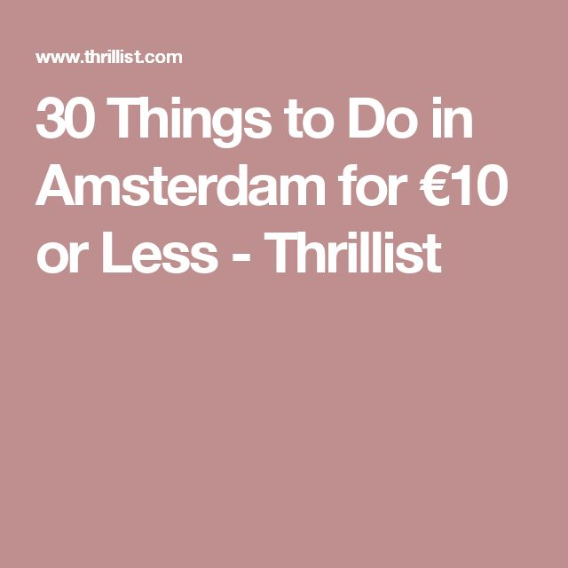 30 Things to Do in Amsterdam for €10 or Less - Thrillist