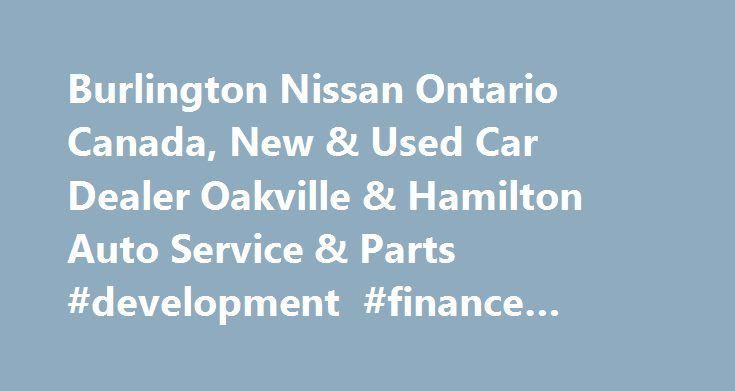 Burlington Nissan Ontario Canada, New & Used Car Dealer Oakville & Hamilton Auto Service & Parts #development #finance #lenders http://finance.remmont.com/burlington-nissan-ontario-canada-new-used-car-dealer-oakville-hamilton-auto-service-parts-development-finance-lenders/  #nissan canada finance # Burlington Nissan Search View Our New Inventory Line-Up 2017 370Z Convertible 2017 370Z Coupe 2016 Altima Sedan 2016 Frontier Truck 2016 GT-R Coupe 2016 Juke SUV 2016 LEAF Hatchback 2016 Maxima…