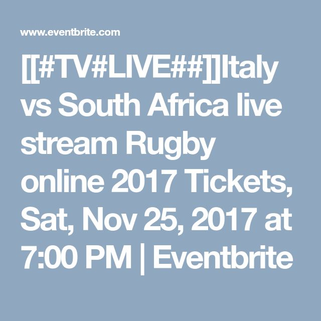 [[#TV#LIVE##]]Italy vs South Africa live stream Rugby online 2017 Tickets, Sat, Nov 25, 2017 at 7:00 PM | Eventbrite