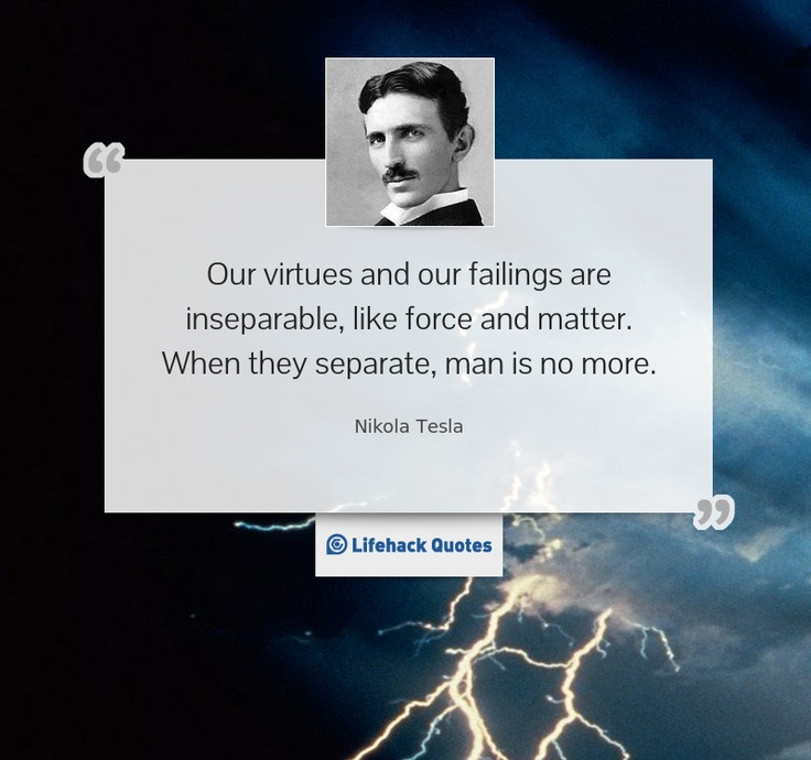 """Best Motivational Quotes For Students: """"Our Virtues And Our Failings Are Inseparable, Like Force"""