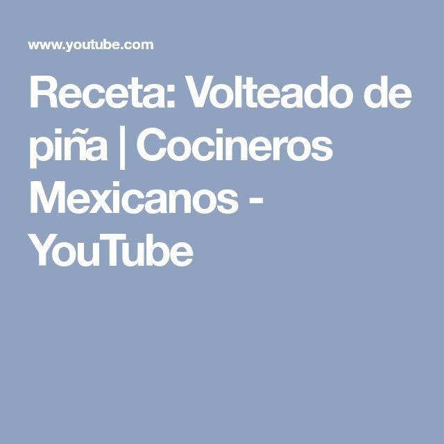 Receta: Volteado de piña | Cocineros Mexicanos - YouTube