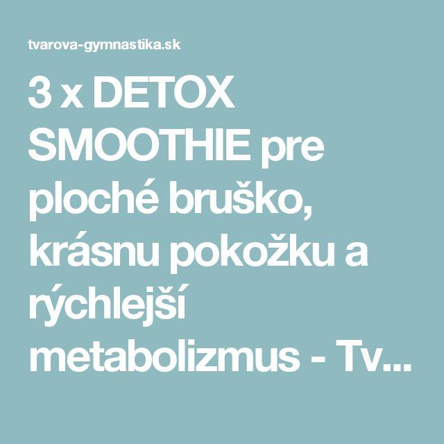 3 x DETOX SMOOTHIE pre ploché bruško, krásnu pokožku a rýchlejší metabolizmus - Tvárová gymnastika - FaceFit Košice