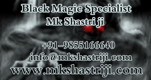 Black Magic Specialist in India Pandit M.K Shastri Solve Your Love, Health, Business, Marriage Problem Cause By Black Magic. He is famous as Black magic Specialist and Vashikaran Specialist, Love Marriage Specialist, Vashikaran For husband. Contact us ☎ +91-9855166640 or info@mkshastriji.com  #BlackMagicSpecialist, #BlackMagicSpecialistInIndia, #BlackMagicRemoval, #VashikaranSpecialist, #LoveMarriageSpecialist, #VashikaranForhusband