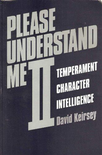 Please Understand Me II: Temperament, Character, and Intelligence, by David Keirsey
