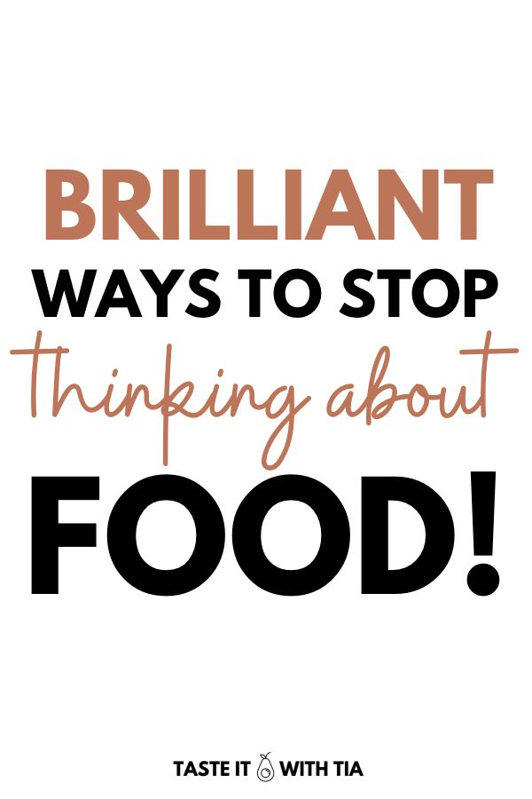 How To Stop Thinking About Food All The Time Intuitive Eating Food Stop Thinking