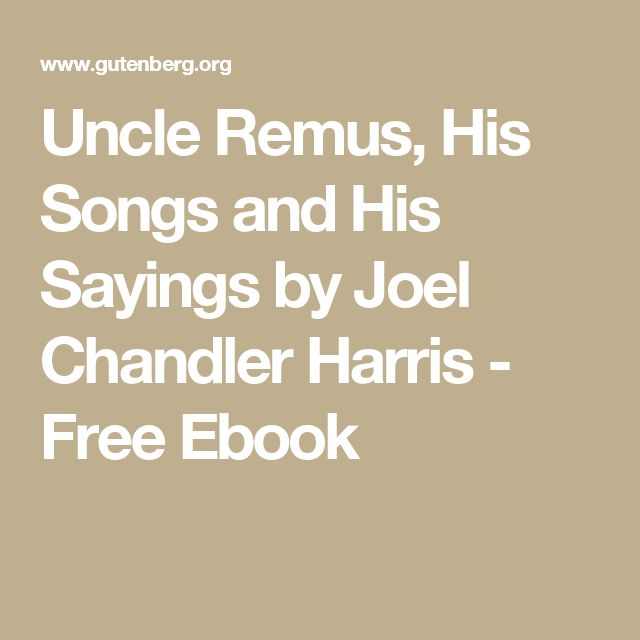 Uncle Remus, His Songs and His Sayings by Joel Chandler Harris - Free Ebook