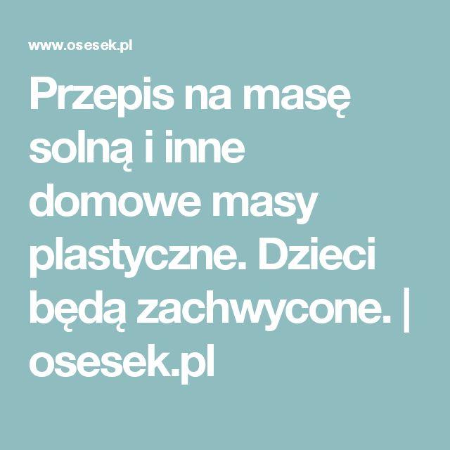 Przepis na masę solną i inne domowe masy plastyczne. Dzieci będą zachwycone. | osesek.pl