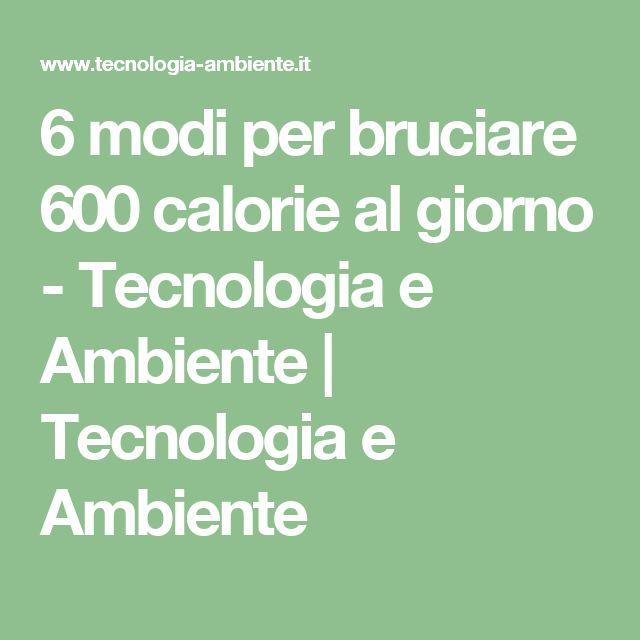 6 modi per bruciare 600 calorie al giorno - Tecnologia e Ambiente | Tecnologia e Ambiente