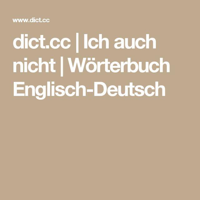 dict.cc   Ich auch nicht   Wörterbuch Englisch-Deutsch