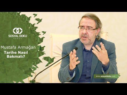55) Mustafa Armağan - Tarihe Nasıl Bakmalı? - Karakter Eğitimi