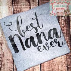 Best Nana Ever Women's Vinyl Shirt Nana Life by NicoBellaBoutique