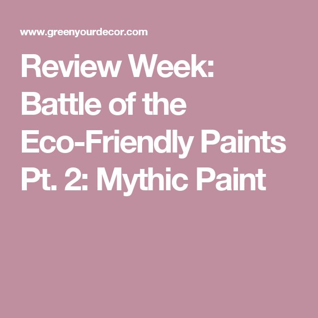 Review Week: Battle of the Eco-Friendly Paints Pt. 2: Mythic Paint