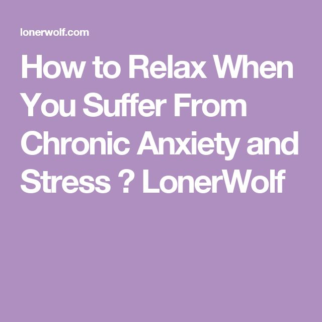 How to Relax When You Suffer From Chronic Anxiety and Stress ⋆ LonerWolf