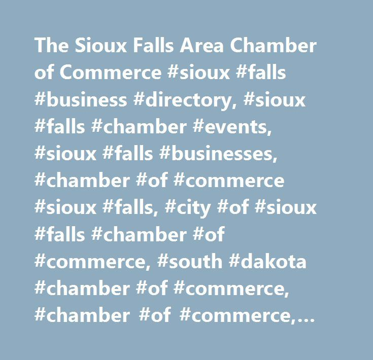 The Sioux Falls Area Chamber of Commerce #sioux #falls #business #directory, #sioux #falls #chamber #events, #sioux #falls #businesses, #chamber #of #commerce #sioux #falls, #city #of #sioux #falls #chamber #of #commerce, #south #dakota #chamber #of #commerce, #chamber #of #commerce, #sioux #falls, #sioux #falls #sd, #…