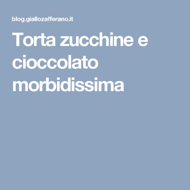 Torta zucchine e cioccolato morbidissima