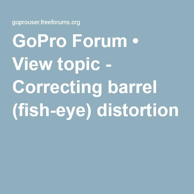 GoPro Forum • View topic - Correcting barrel (fish-eye) distortion