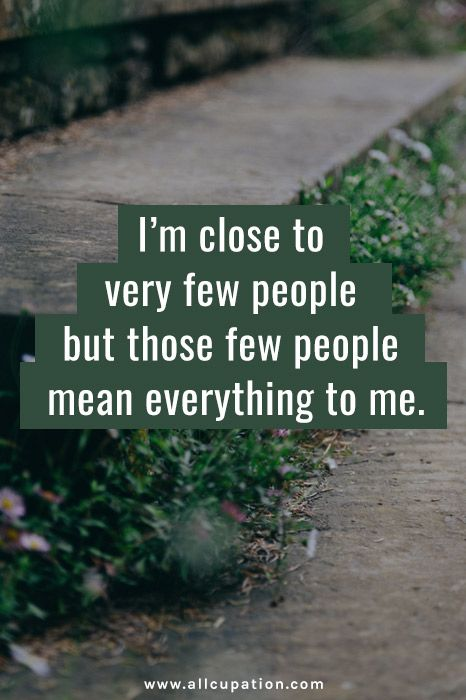 """""""I'm close to very few people but those few people mean everything to me"""""""