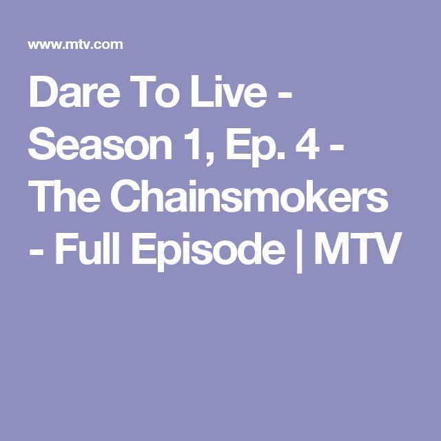 Dare To Live - Season 1, Ep. 4 - The Chainsmokers - Full Episode | MTV