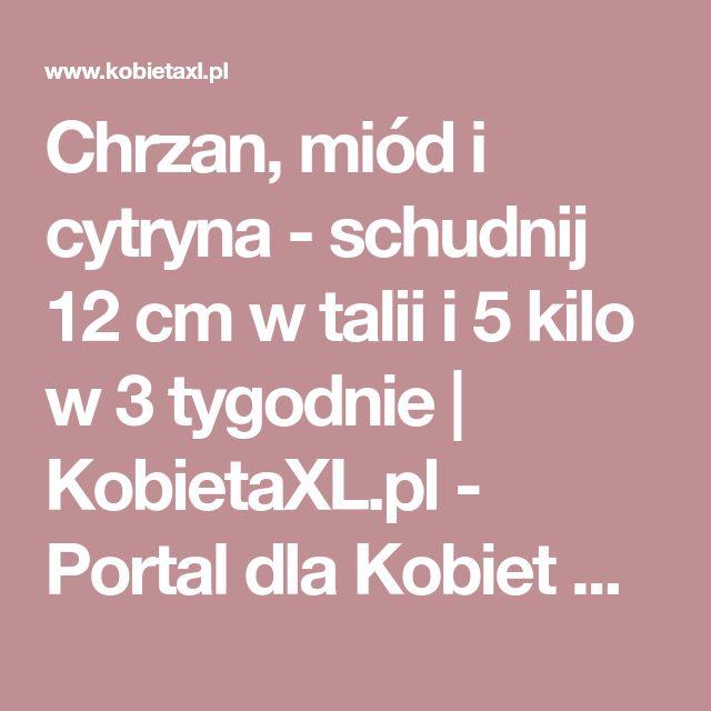 Chrzan, miód i cytryna - schudnij 12 cm w talii i 5 kilo w 3 tygodnie   KobietaXL.pl - Portal dla Kobiet Myślących