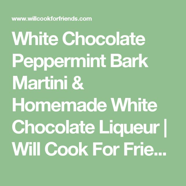 White Chocolate Peppermint Bark Martini & Homemade White Chocolate Liqueur | Will Cook For Friends
