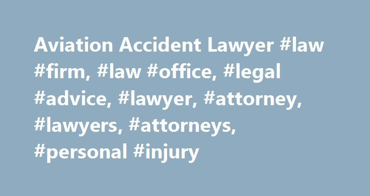 Aviation Accident Lawyer #law #firm, #law #office, #legal #advice, #lawyer, #attorney, #lawyers, #attorneys, #personal #injury http://kenya.remmont.com/aviation-accident-lawyer-law-firm-law-office-legal-advice-lawyer-attorney-lawyers-attorneys-personal-injury/  In the News About the Firm Leading Aviation Attorneys Kreindler is one of the largest and most distinguished aviation accident law firms in the world. In aviation disaster cases, we represent only victims and their families. We…
